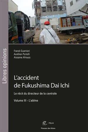 L'accident de Fukushima Dai Ichi : le récit du directeur de la centrale. Volume 3, L'abîme