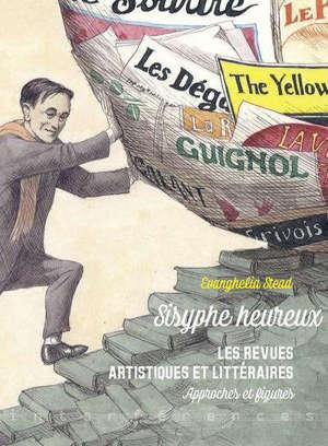 Sisyphe heureux : les revues artistiques et littéraires : approches et figures