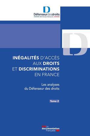 Inégalités d'accès aux droits et discriminations en France. Volume 2, Les analyses du Défenseur des droits