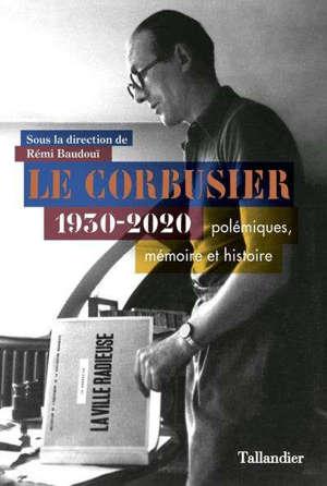 Le Corbusier 1930-2020 : polémiques, mémoire et histoire