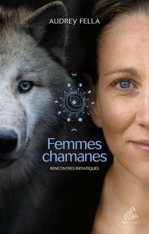 Femmes chamanes : rencontres initiatiques