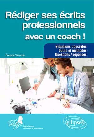 Rédiger ses écrits professionnels avec un coach ! : situations concrètes, outils et méthodes, questions-réponses