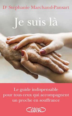 Je suis là : le guide indispensable pour tous ceux qui accompagnent un proche en souffrance