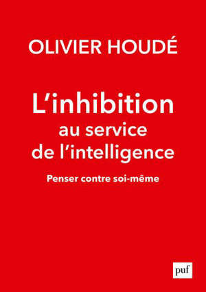 L'inhibition au service de l'intelligence : penser contre soi-même