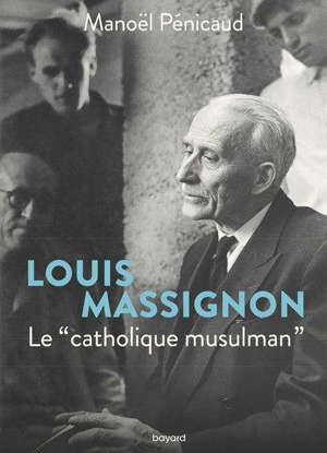 Louis Massignon : le catholique musulman