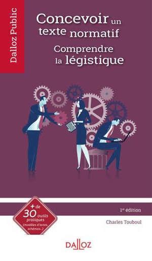 Concevoir un texte normatif : comprendre la légistique