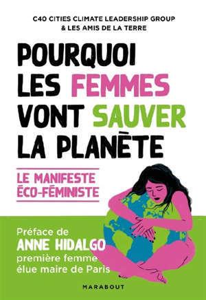 Pourquoi les femmes vont sauver la planète : le manifeste éco-féministe