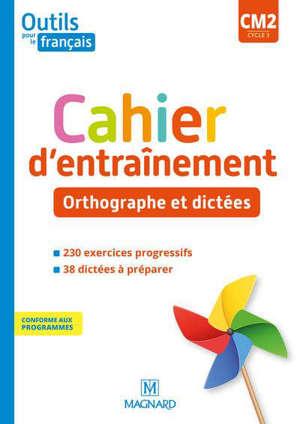 Outils pour le français CM2, cycle 3 : cahier d'entraînement : orthographe et dictées