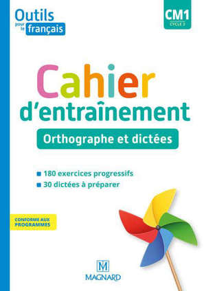 Outils pour le français CM1, cycle 3 : cahier d'entraînement : orthographe et dictées