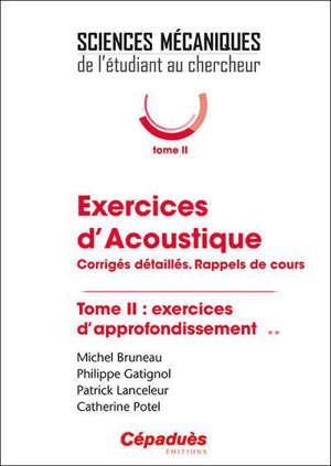 Exercices d'acoustique : corrigés détaillés, rappels de cours. Volume 2, Exercices d'approfondissement