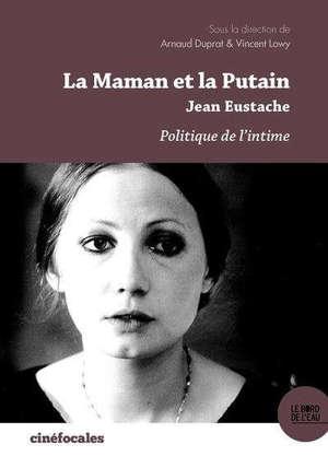 La maman et la putain, Jean Eustache : politique de l'intime