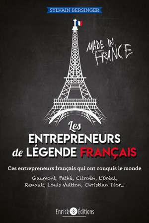 Les entrepreneurs de légende français : Gaumont, Pathé, Citroën, Renault, Vuitton, Dior... : ces entrepreneurs français qui ont conquis le monde