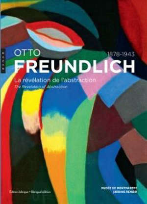 Otto Freundlich : la révélation de l'abstraction (1878-1943) = Otto Freundlich : the revelation of abstraction (1878-1943)