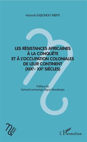 LES RESISTANCES AFRICAINES A LA CONQUETE ET A L'OCCUPATION COLONIALES DE LEUR CONTINENT (XIXE- XXE S