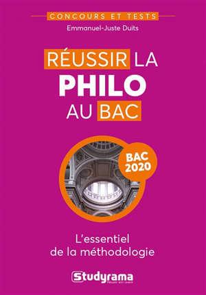 Réussir la philo au bac : l'essentiel de la méthodologie : bac 2020