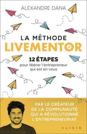 La méthode Livementor : 12 étapes pour libérer l'entrepreneur qui est en vous