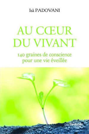 Au coeur du vivant : 140 graines de conscience pour une vie éveillée