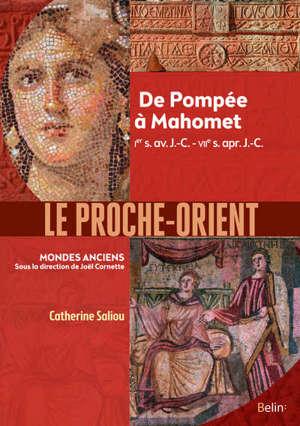 Le Proche-Orient : de Pompée à Mahomet, Ier s. av. J.-C.-VIIe s. apr. J.-C.