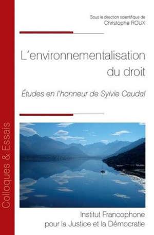 L'environnementalisation du droit : études en l'honneur de Sylvie Caudal