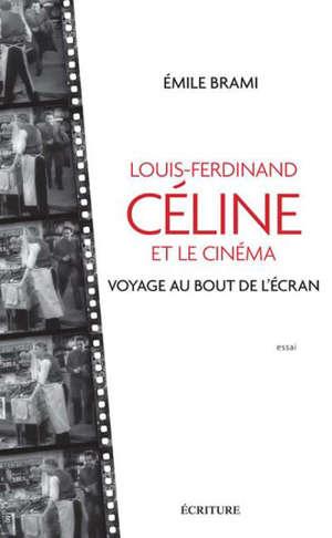 Louis-Ferdinand Céline et le cinéma : voyage au bout de l'écran