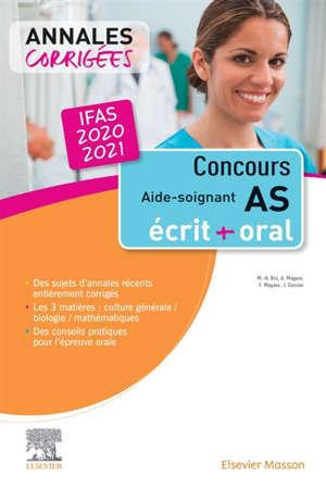 Concours AS aide-soignant IFAS 2020-2021 : annales corrigées : épreuves écrites et orale