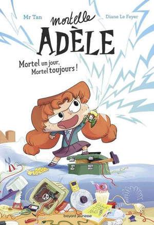 Mortelle Adèle, Mortel un jour, mortel toujours !