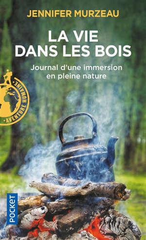 La vie dans les bois : journal d'une immersion en pleine nature