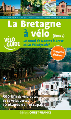 La Bretagne à vélo. Volume 2, Le canal de Nantes à Brest et la Vélodyssée