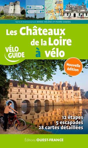 Les châteaux de la Loire à vélo : 12 étapes, 5 escapades, 28 cartes détaillées