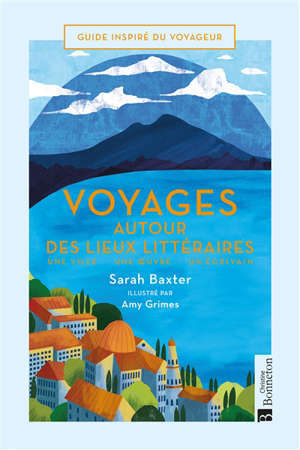 Voyage autour des lieux littéraires : une ville, une oeuvre, un écrivain