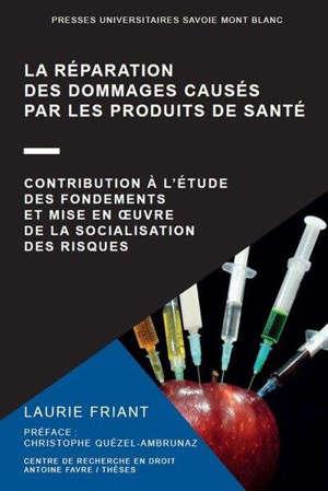 La réparation des dommages causés par les produits de santé : contribution à l'étude des fondements et mise en oeuvre de la socialisation des risques
