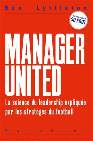 Manager united : la science du leadership expliquée par les stratèges du football