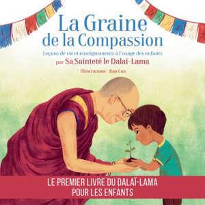 La graine de la compassion : leçons de vie et enseignements à l'usage des enfants