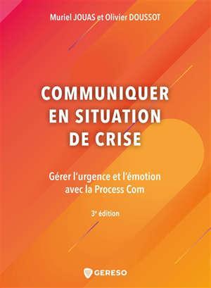 Communiquer en situation de crise : gérer l'urgence et l'émotion avec la process com