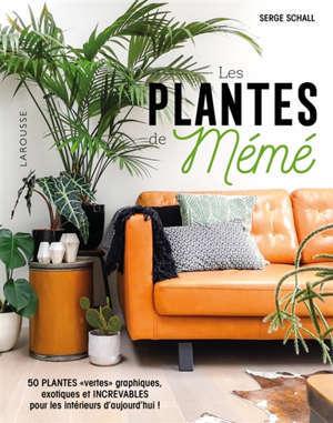 Les plantes de mémé : 50 plantes vertes graphiques, exotiques et increvables pour les intérieurs d'aujourd'hui !