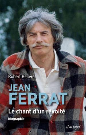 Jean Ferrat : le chant d'un révolté : biographie