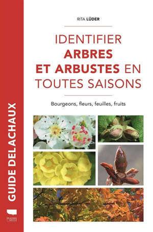 Identifier arbres et arbustes en toutes saisons : bourgeons, fleurs, feuilles, fruits