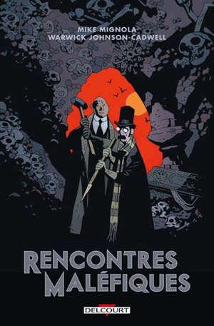 Rencontres maléfiques : les mésaventures du professeur J.T. Meinhardt et de son assistant monsieur Knox. Volume 1