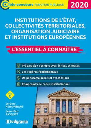 Les institutions : Etat, collectivités territoriales, protection sociale, justice, Union européenne : l'essentiel à connaître, cat. A, cat. B, cat. C, 2020