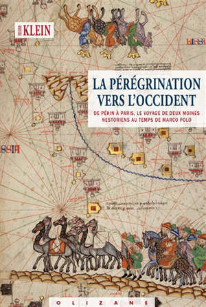La pérégrination vers l'Occident : de Pékin à Paris, le voyage de deux moines nestoriens au temps de Marco Polo : roman historique