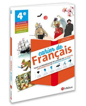 Cahier de français 4e : tout le programme de langue en 41 leçons, 450 exercices et 6 projets d'écriture