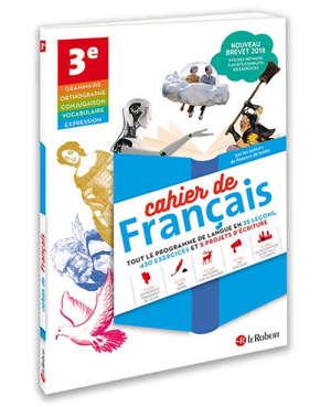 Cahier de français 3e : tout le programme de langue en 35 leçons, 430 exercices et 5 projets d'écriture
