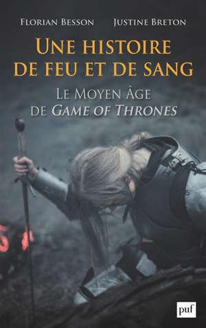 Une histoire de feu et de sang : le Moyen Age de Game of thrones