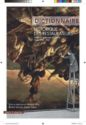 Dictionnaire historique des restaurateurs : tableaux et oeuvres sur papier, Paris, 1750-1950