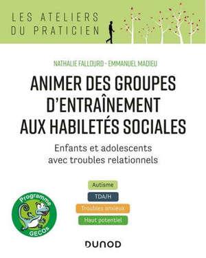 Animer des groupes d'entraînement aux habiletés sociales, programme Gecos : enfants et adolescents avec troubles relationnnels : autisme, TDA-H, troubles anxieux, haut potentiel