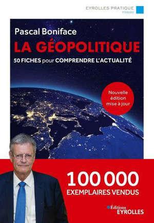 La géopolitique : 50 fiches pour comprendre l'actualité