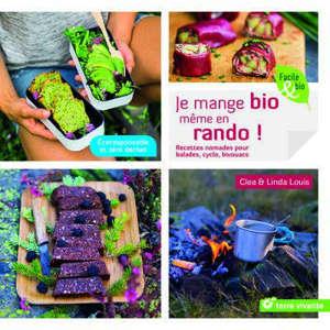 Je mange bio même en rando ! : recettes nomades pour balades, cyclo, bivouacs : écoresponsable et zéro déchet