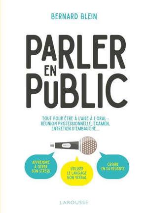 Parler en public : tout pour être à l'aise à l'oral : réunion professionnelle, examen, entretien d'embauche...