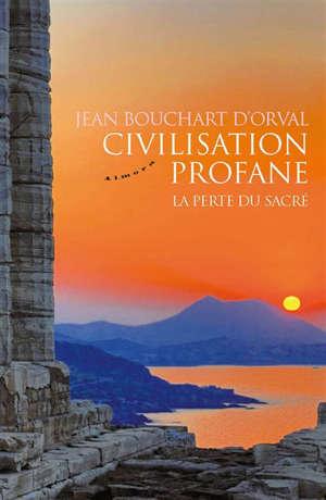 Civilisation profane : la perte du sacré