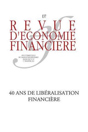 Revue d'économie financière. n° 137, 40 ans de libéralisation financière